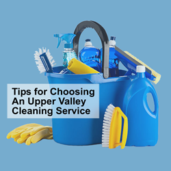 Upper Valley Cleaning - Tips for Selecting the Right Service